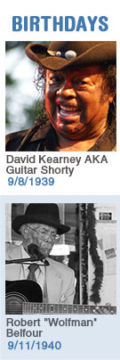 Keeping The Blues Alive featured weekly birthdays: David Kearney AKA Guitar Shorty: 9/8/1939, Robert 'Wolfman' Belfour: 9/11/1940. Click to read more about this week's birthdays...